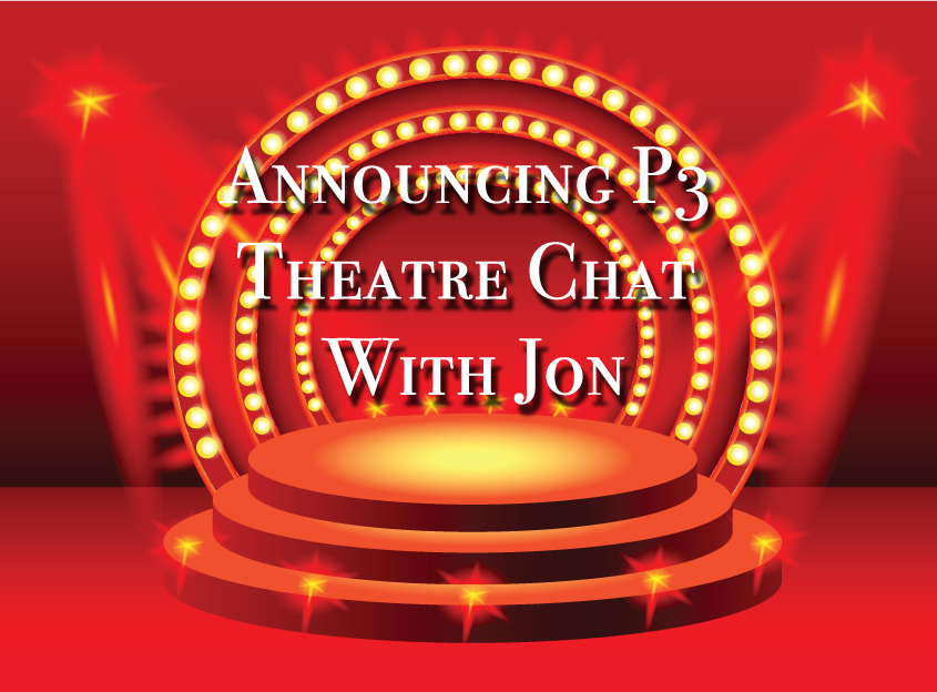 Announcing P3 Theatre Chat With Jon